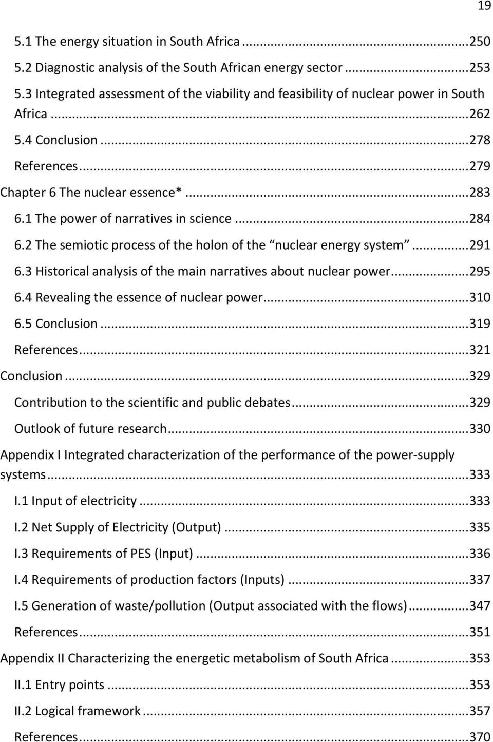 1 The power of narratives in science... 284 6.2 The semiotic process of the holon of the nuclear energy system... 291 6.3 Historical analysis of the main narratives about nuclear power... 295 6.