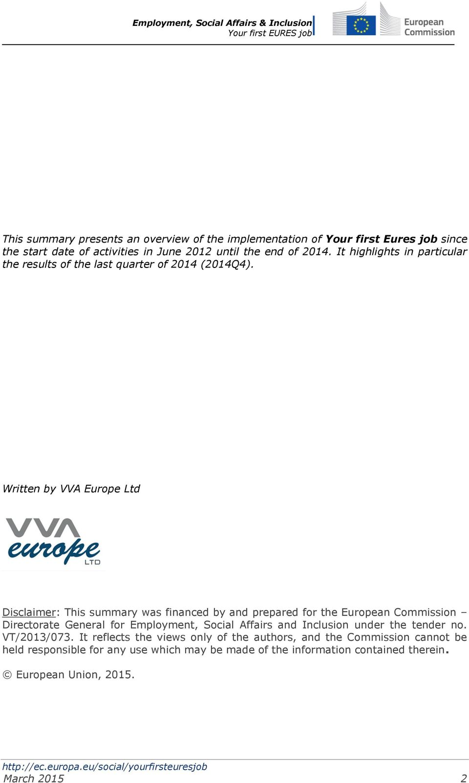 Written by VVA Europe Ltd Disclaimer: This summary was financed by and prepared for the European Commission Directorate General for Employment, Social