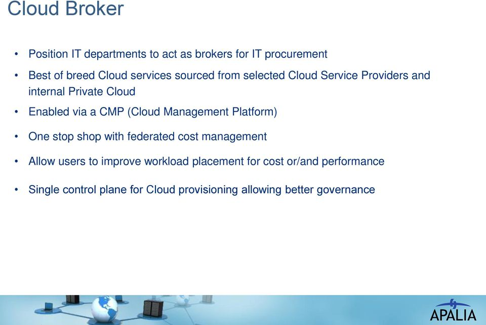 (Cloud Management Platform) One stop shop with federated cost management Allow users to improve