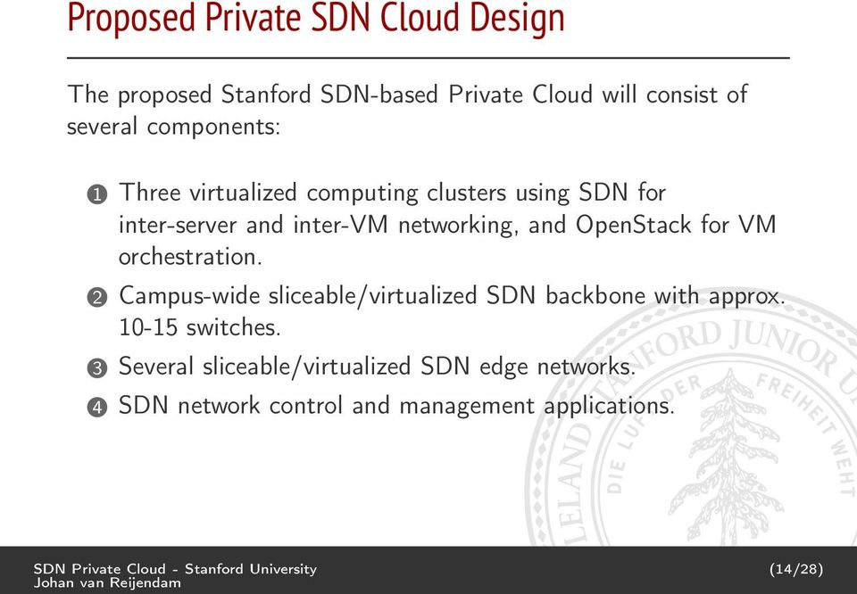 orchestration. 2 Campus-wide sliceable/virtualized SDN backbone with approx. 10-15 switches.