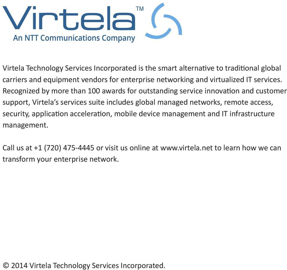 Recognized by more than 100 awards for outstanding service innovation and customer support, Virtela s services suite includes global managed networks,