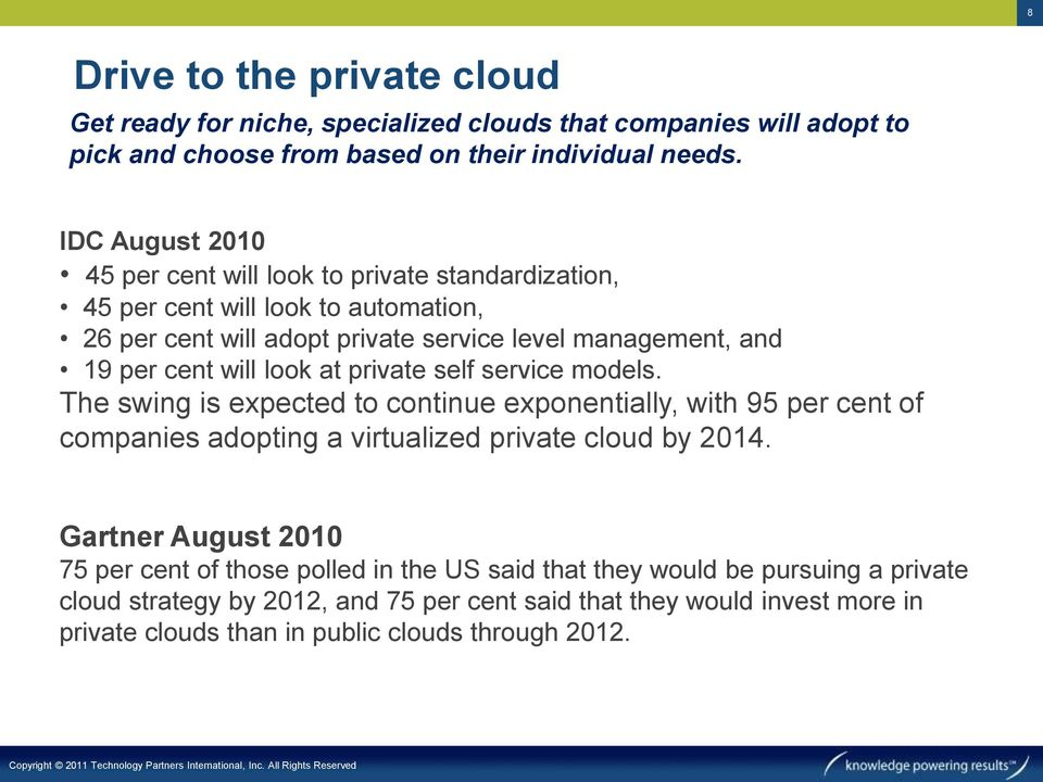 look at private self service models. The swing is expected to continue exponentially, with 95 per cent of companies adopting a virtualized private cloud by 2014.
