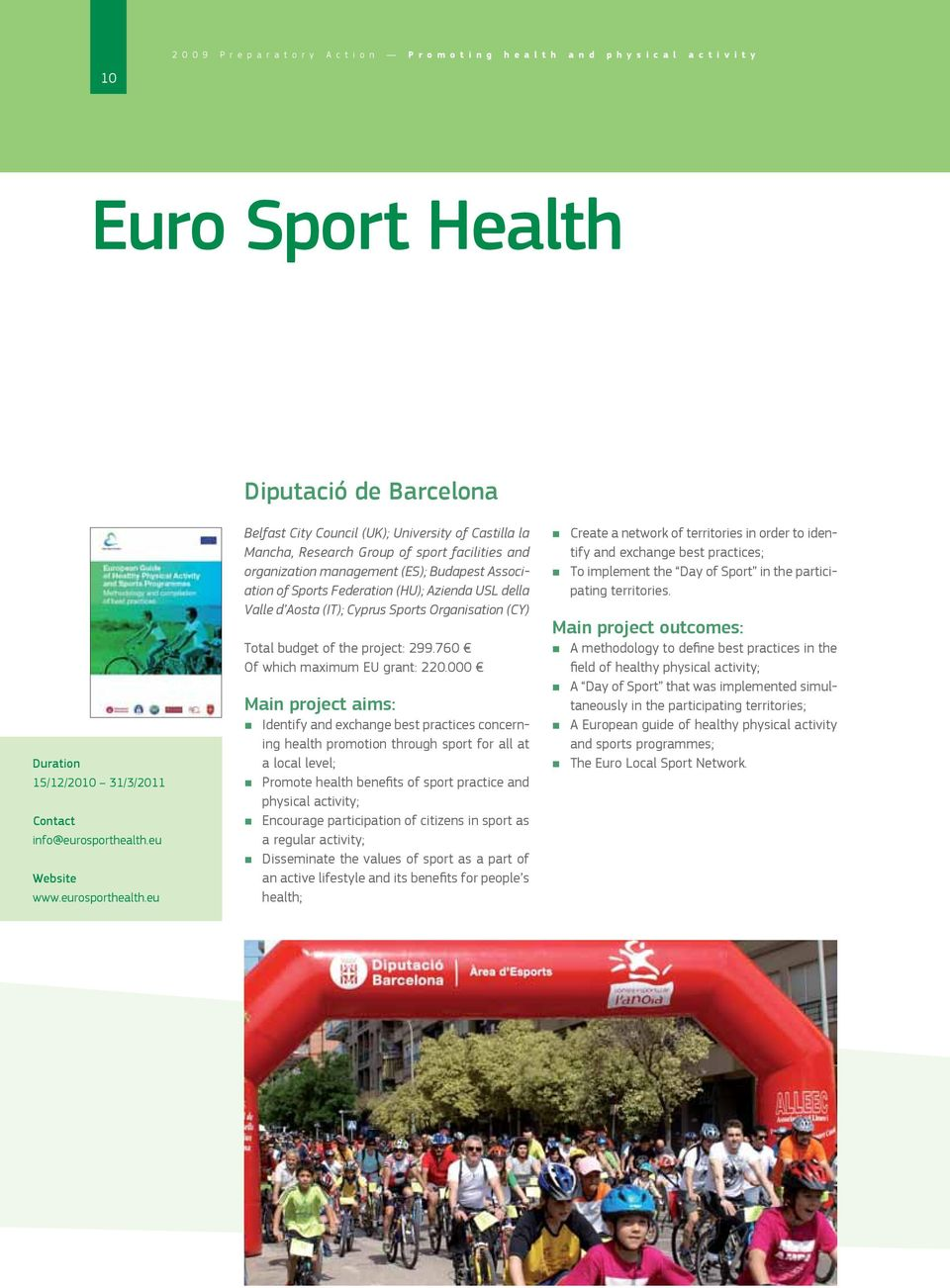 eu Belfast City Council (UK); University of Castilla la Mancha, Research Group of sport facilities and organization management (ES); Budapest Association of Sports Federation (HU); Azienda USL della