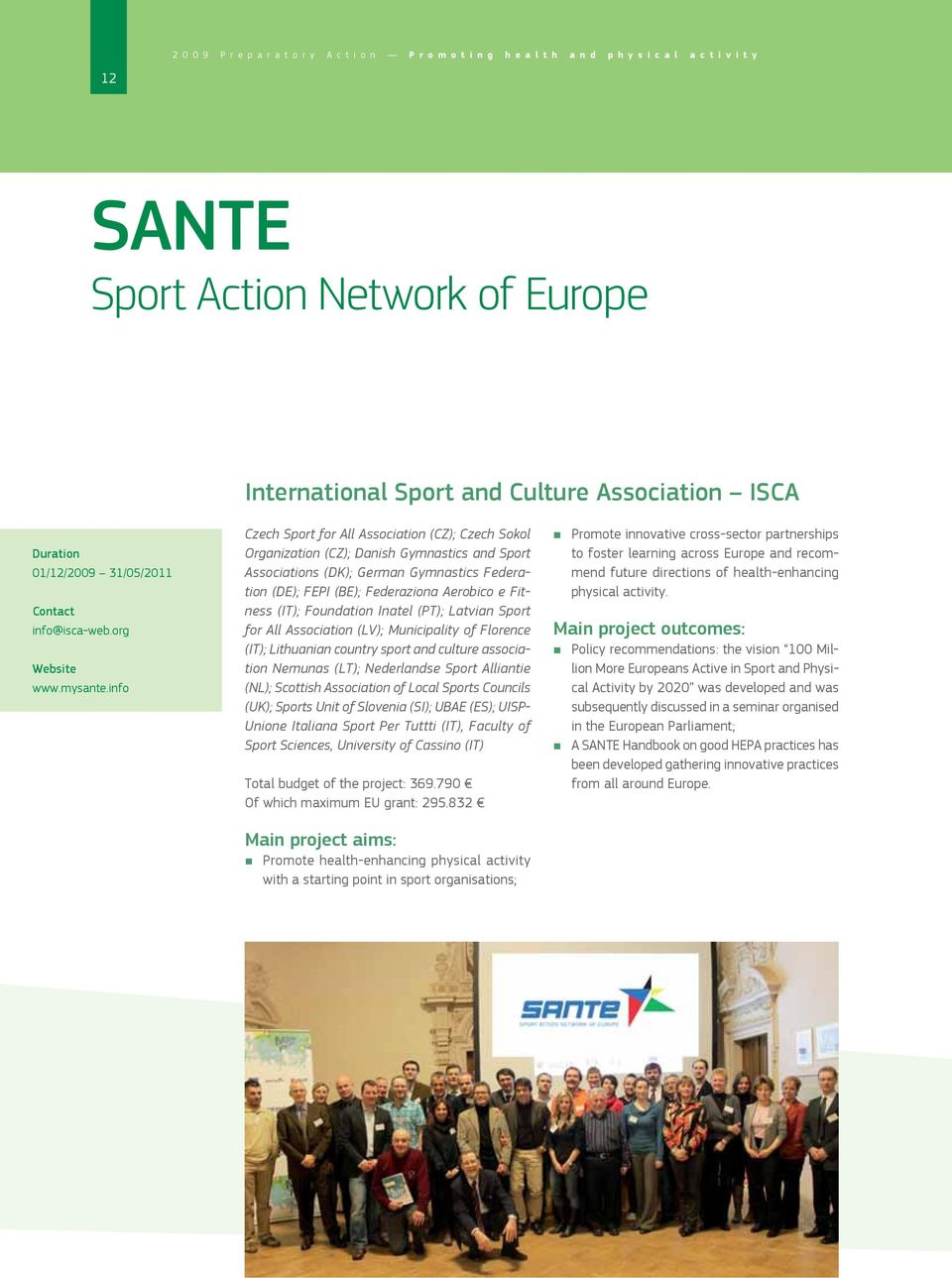 info Czech Sport for All Association (CZ); Czech Sokol Organization (CZ); Danish Gymnastics and Sport Associations (DK); German Gymnastics Federation (DE); FEPI (BE); Federaziona Aerobico e Fitness