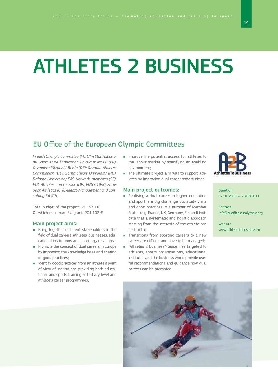 Commission (DE); ENGSO (FR); European Athletics (CH); Adecco Management and Consulting SA (CH) Total budget of the project: 251.378 Of which maximum EU grant: 201.
