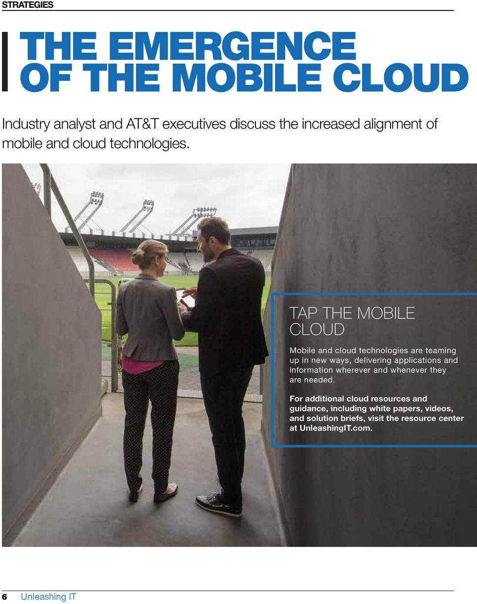 TAP THE MOBILE CLOUD Mobile and cloud technologies are teaming up in new ways, delivering applications and