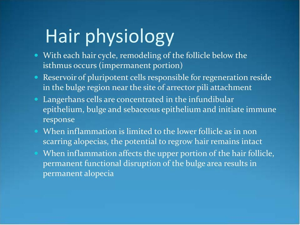 sebaceous epithelium and initiate immune response When inflammation is limited to the lower follicle as in non scarring alopecias, the potential to regrow hair