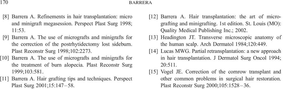 The use of micrografts and minigrafts for the treatment of burn alopecia. Plast Reconstr Surg 1999;103:581. [11] Barrera A. Hair grafting tips and techniques. Perspect Plast Surg 2001;15:147 58.