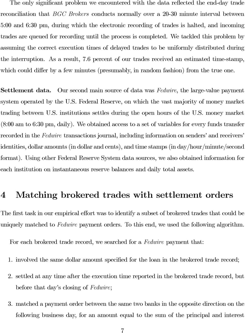 We tackled this problem by assuming the correct execution times of delayed trades to be uniformly distributed during the interruption. As a result, 7.