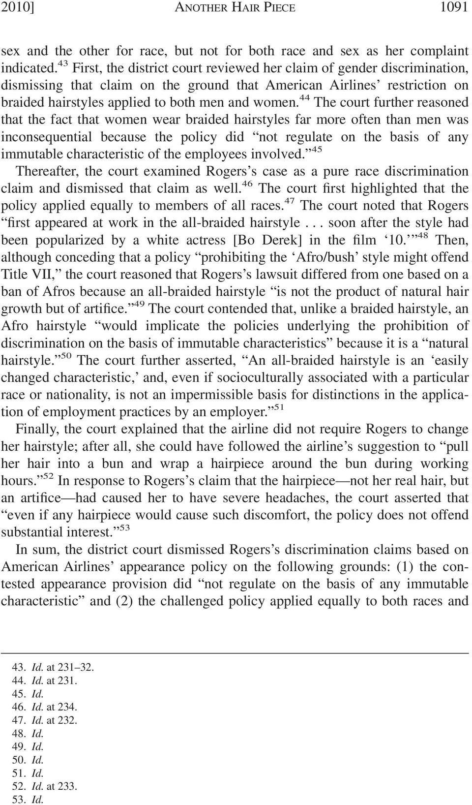 44 The court further reasoned that the fact that women wear braided hairstyles far more often than men was inconsequential because the policy did not regulate on the basis of any immutable