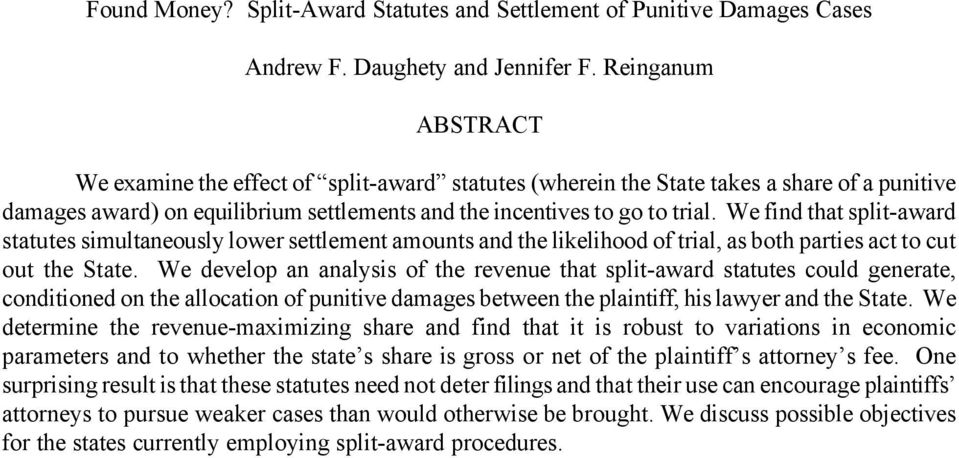 We find that split-award statutes simultaneously lower settlement amounts and the likelihood of trial, as both parties act to cut out the State.