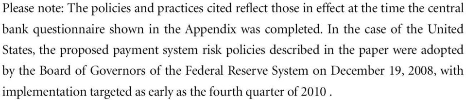 In the case of the United States, the proposed payment system risk policies described in the paper