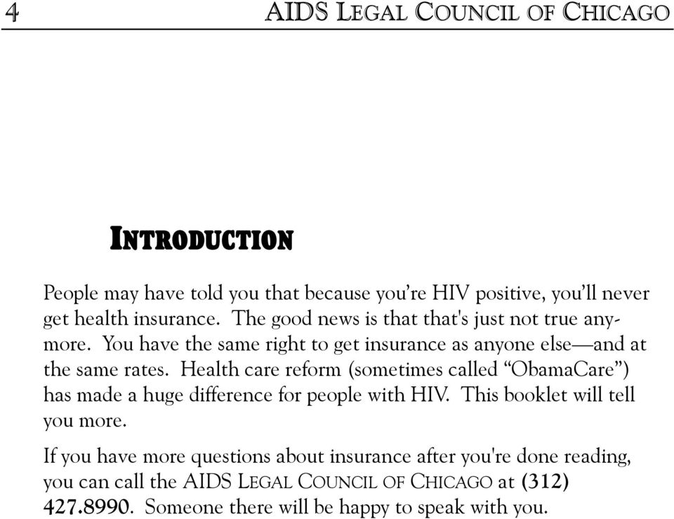 Health care reform (sometimes called ObamaCare ) has made a huge difference for people with HIV. This booklet will tell you more.
