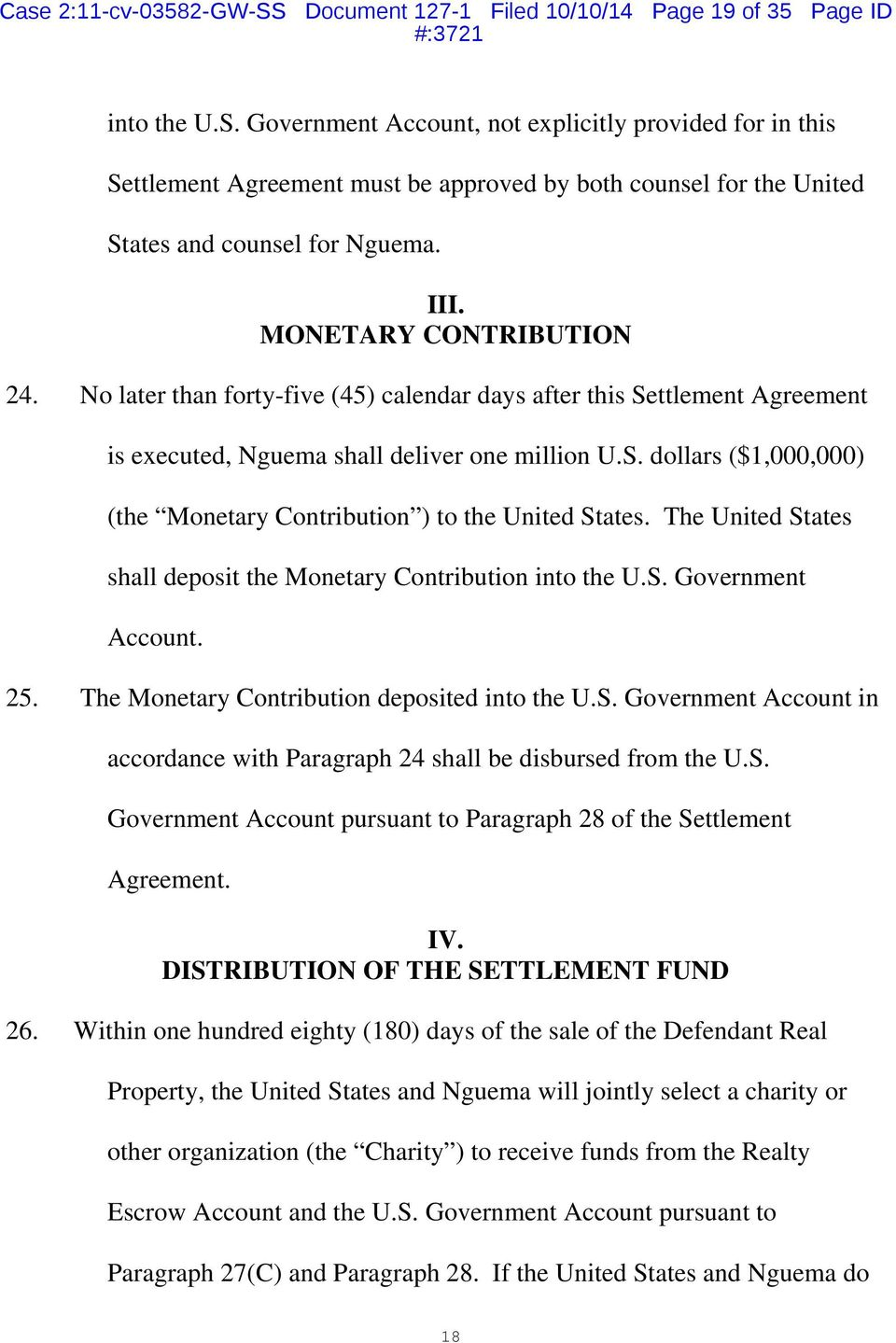 The United States shall deposit the Monetary Contribution into the U.S. Government Account. 25. The Monetary Contribution deposited into the U.S. Government Account in accordance with Paragraph 24 shall be disbursed from the U.