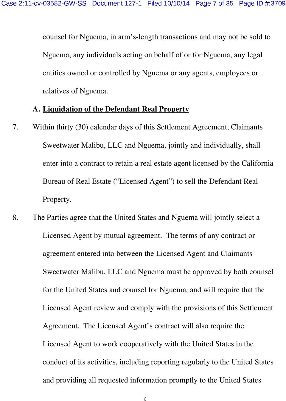 Within thirty (30) calendar days of this Settlement Agreement, Claimants Sweetwater Malibu, LLC and Nguema, jointly and individually, shall enter into a contract to retain a real estate agent