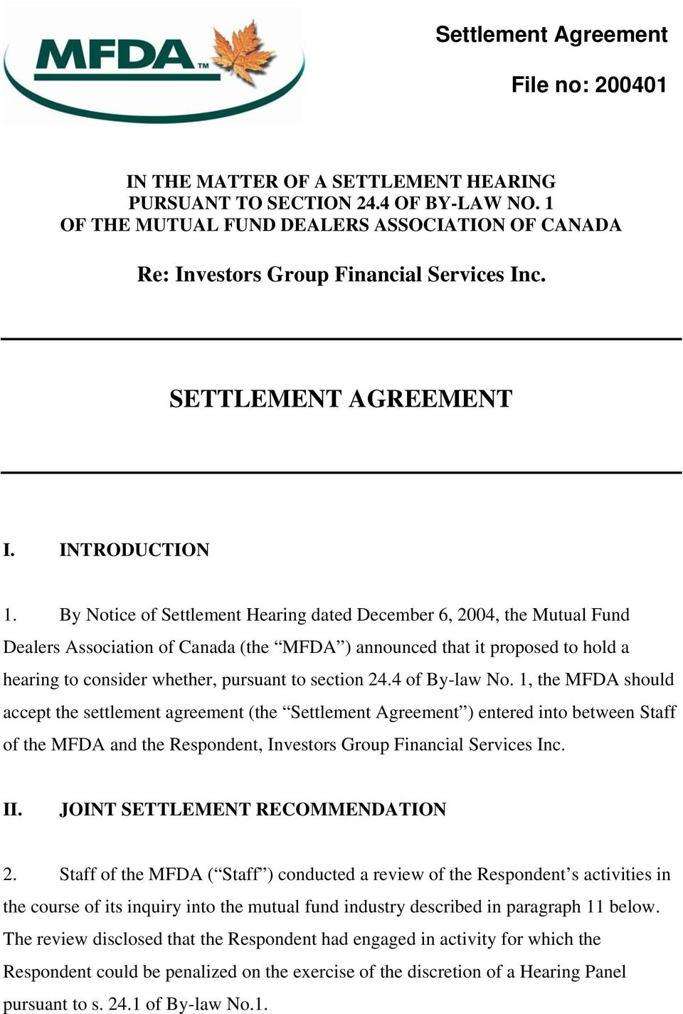 By Notice of Settlement Hearing dated December 6, 2004, the Mutual Fund Dealers Association of Canada (the MFDA ) announced that it proposed to hold a hearing to consider whether, pursuant to section