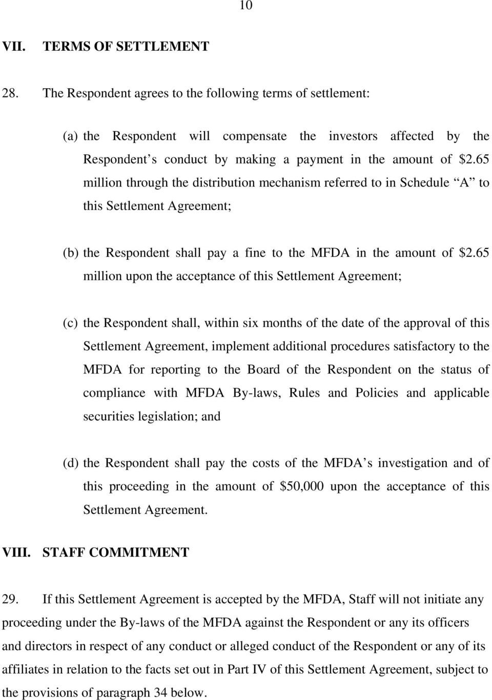 65 million through the distribution mechanism referred to in Schedule A to this Settlement Agreement; (b) the Respondent shall pay a fine to the MFDA in the amount of $2.