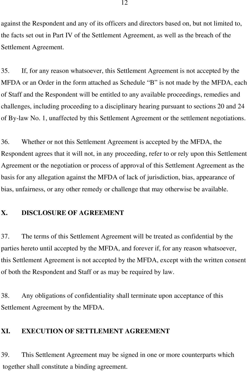 If, for any reason whatsoever, this Settlement Agreement is not accepted by the MFDA or an Order in the form attached as Schedule B is not made by the MFDA, each of Staff and the Respondent will be