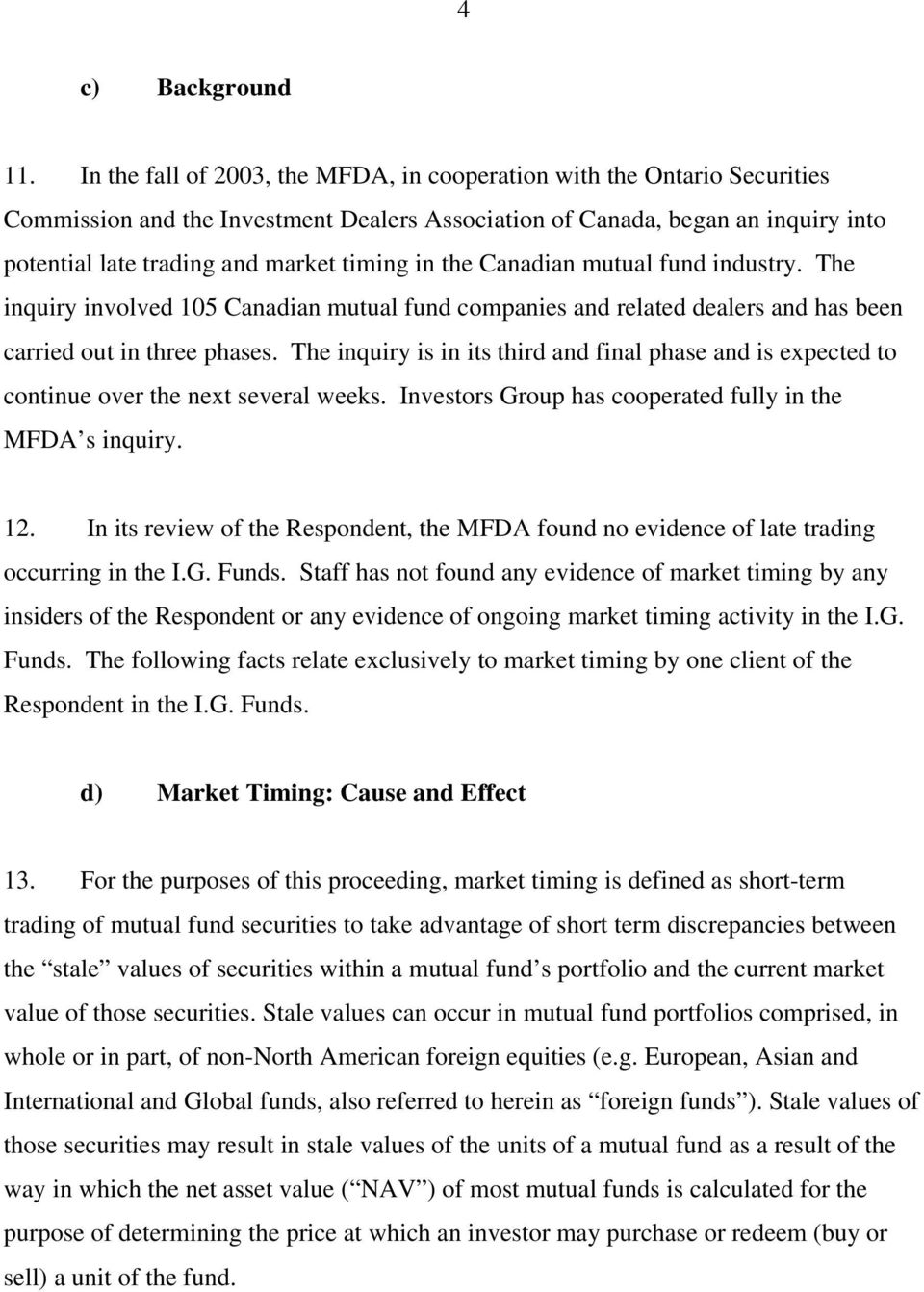 in the Canadian mutual fund industry. The inquiry involved 105 Canadian mutual fund companies and related dealers and has been carried out in three phases.