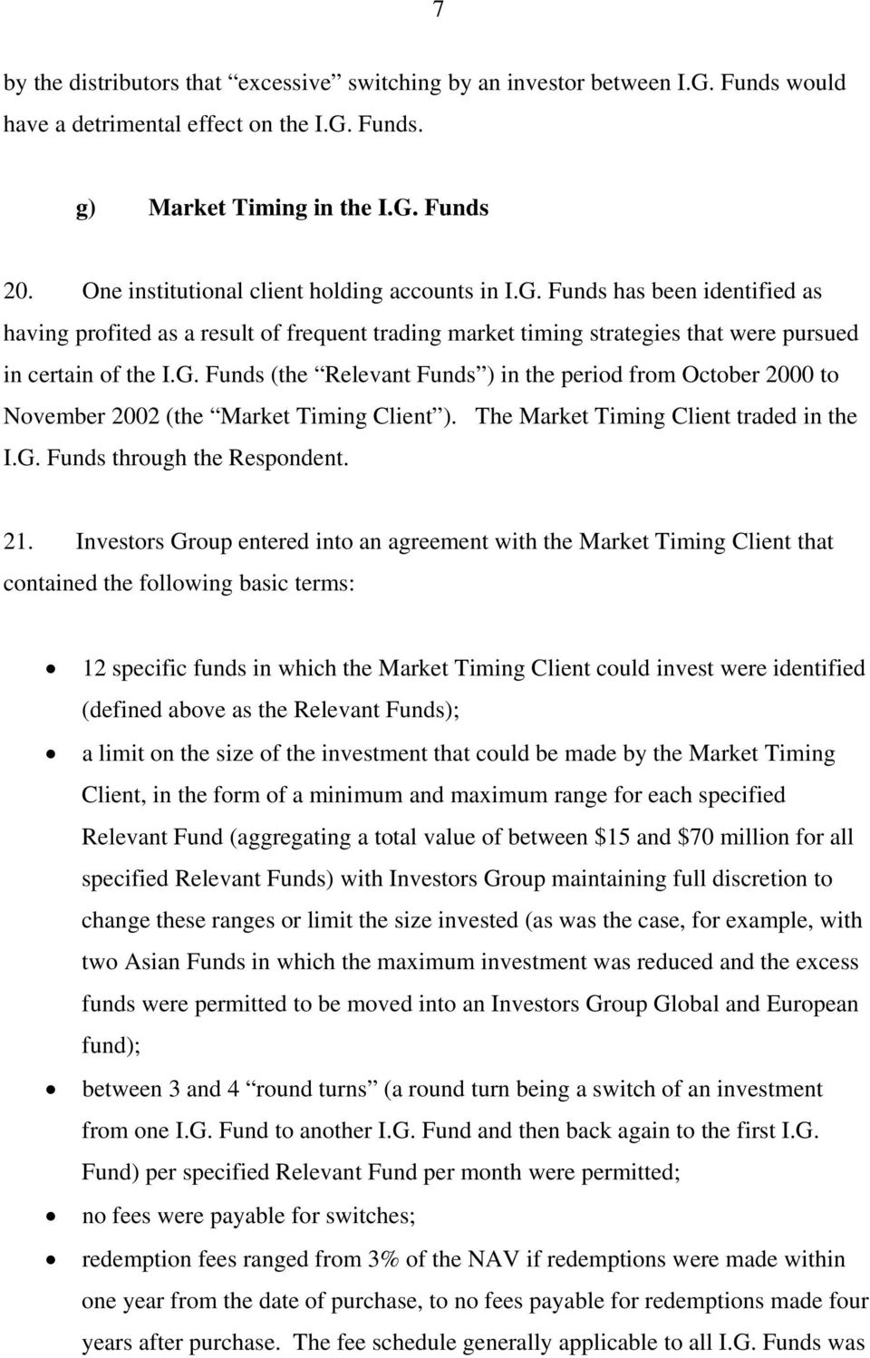 The Market Timing Client traded in the I.G. Funds through the Respondent. 21.