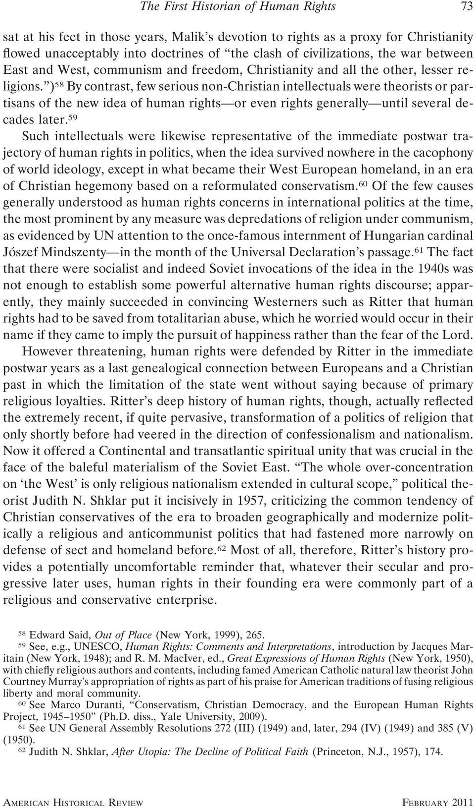 ) 58 By contrast, few serious non-christian intellectuals were theorists or partisans of the new idea of human rights or even rights generally until several decades later.