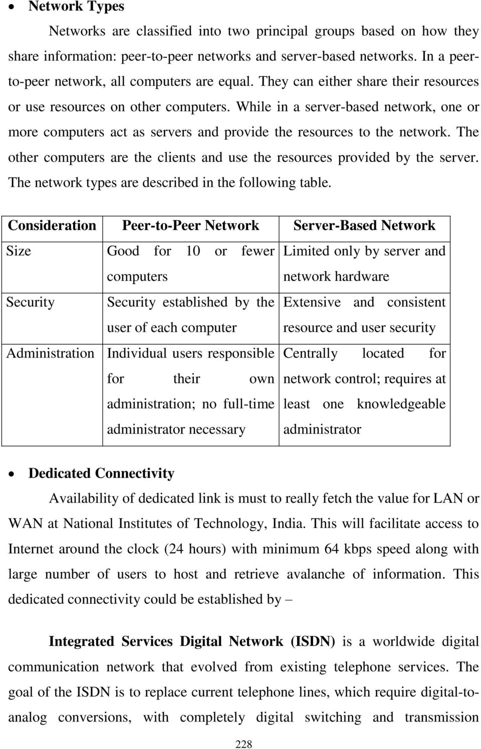 The other computers are the clients and use the resources provided by the server. The network types are described in the following table.