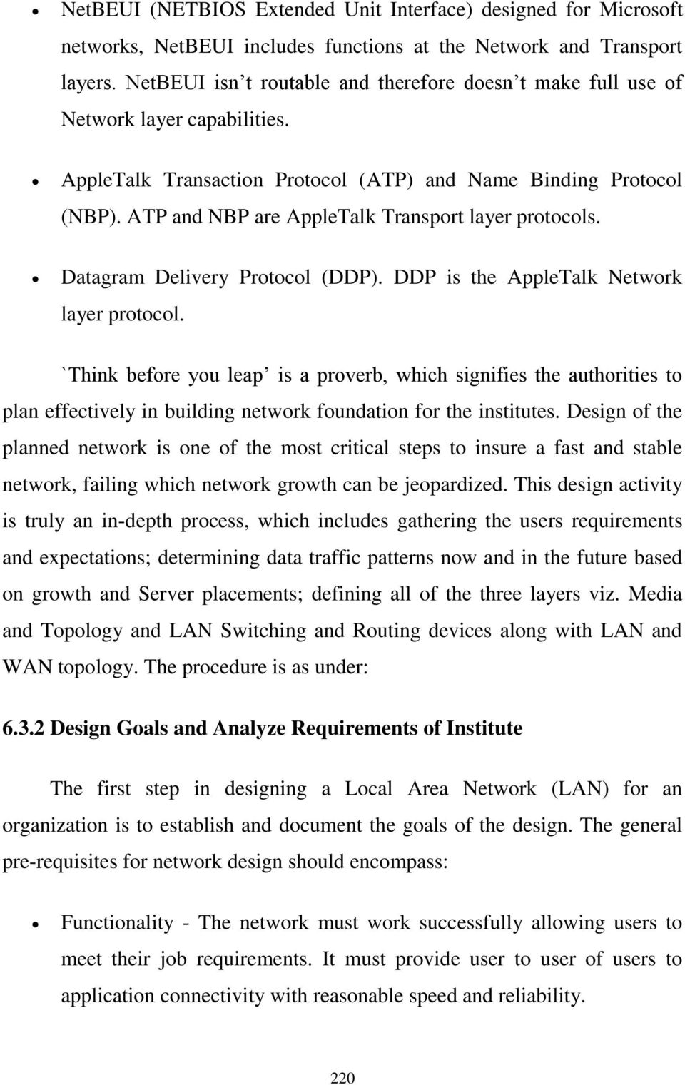 ATP and NBP are AppleTalk Transport layer protocols. Datagram Delivery Protocol (DDP). DDP is the AppleTalk Network layer protocol.