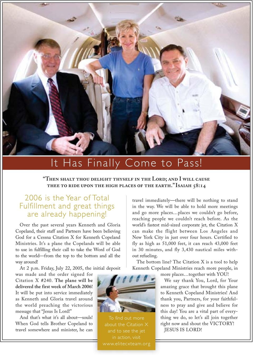 Over the past several years Kenneth and Gloria Copeland, their staff and Partners have been believing God for a Cessna Citation X for Kenneth Copeland Ministries.