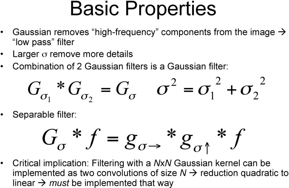 remove more details Combination of 2 Gaussian filters is a Gaussian filter: Separable