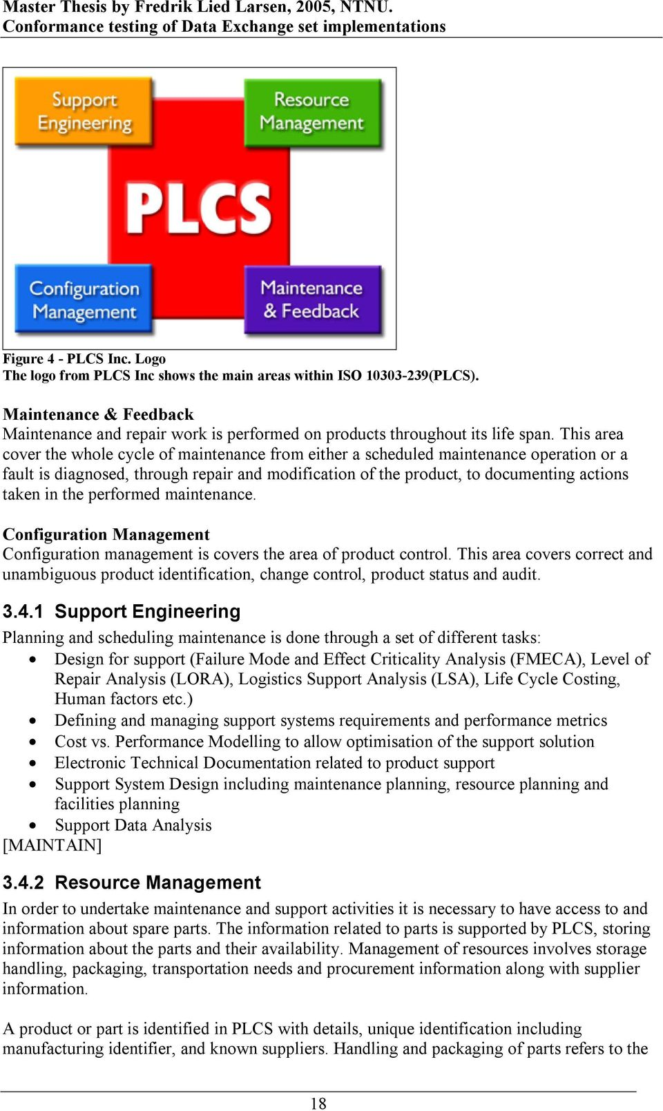 the performed maintenance. Configuration Management Configuration management is covers the area of product control.