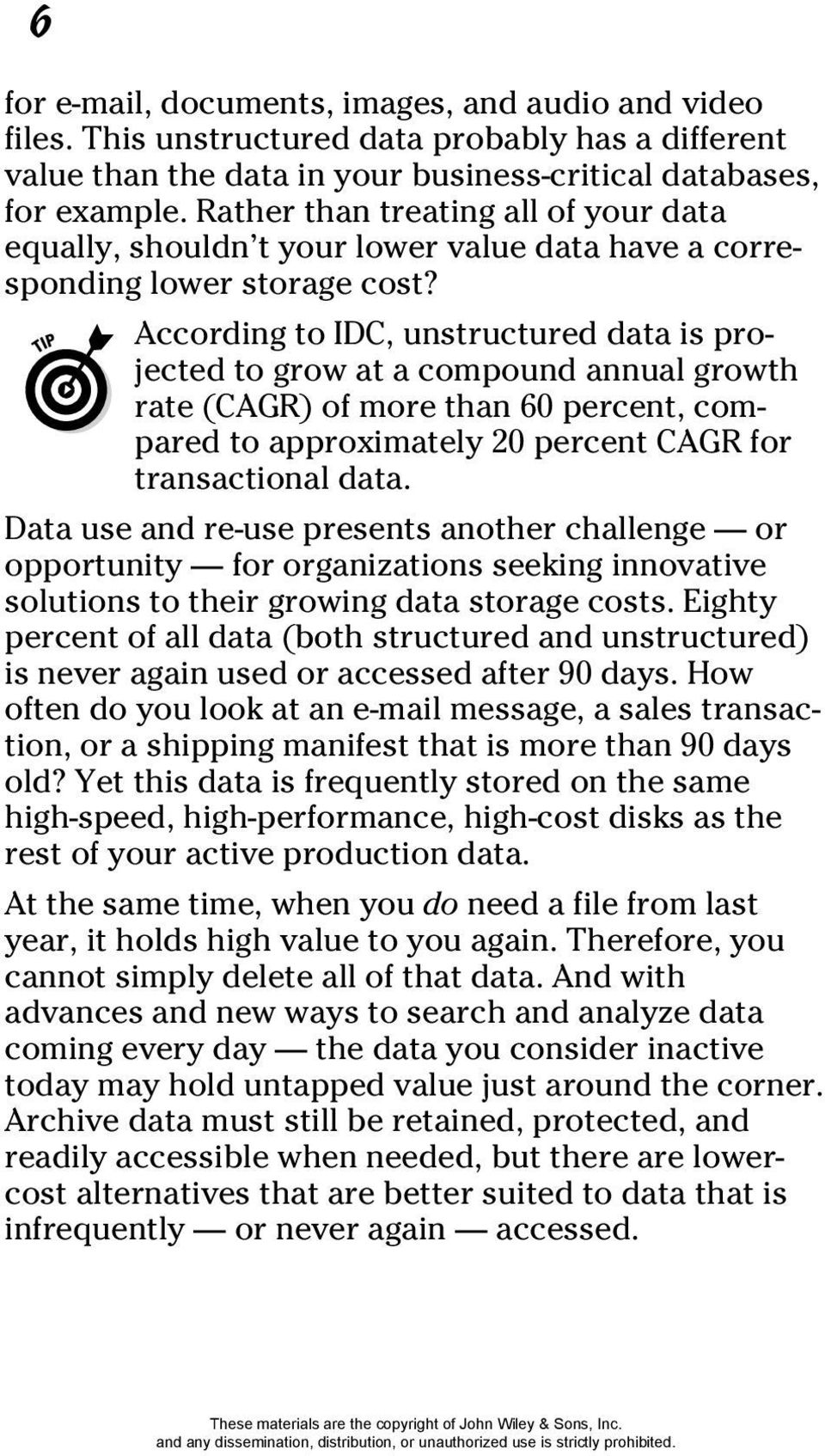 According to IDC, unstructured data is projected to grow at a compound annual growth rate (CAGR) of more than 60 percent, compared to approximately 20 percent CAGR for transactional data.