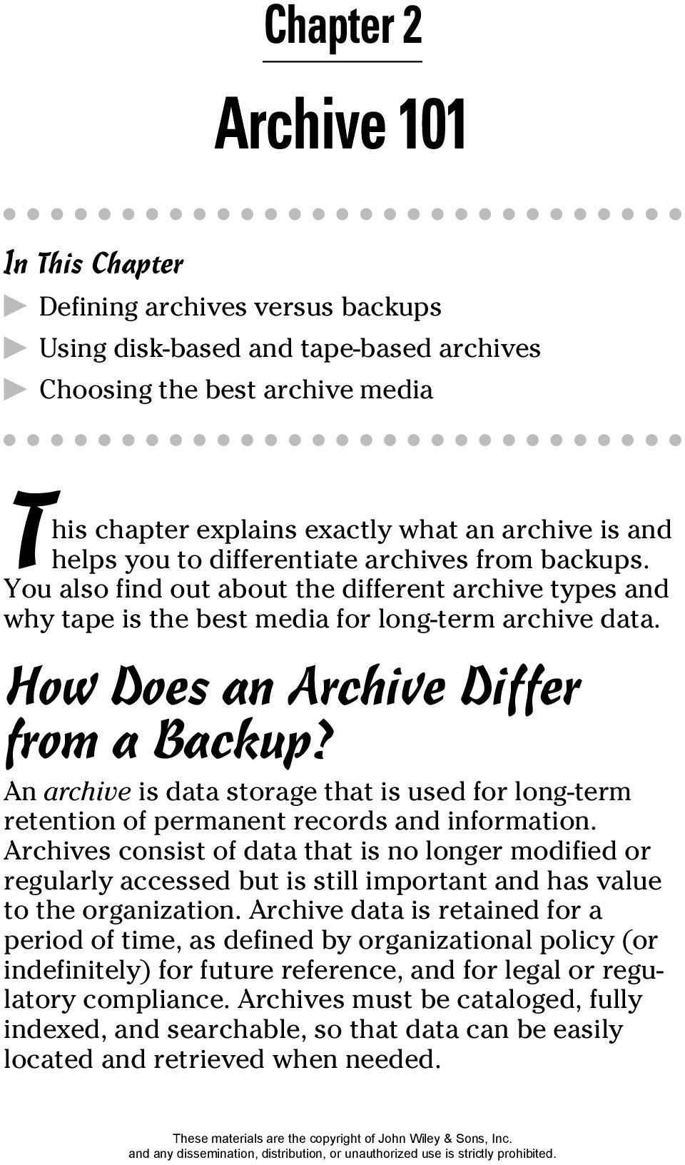 How Does an Archive Differ from a Backup? An archive is data storage that is used for long-term retention of permanent records and information.