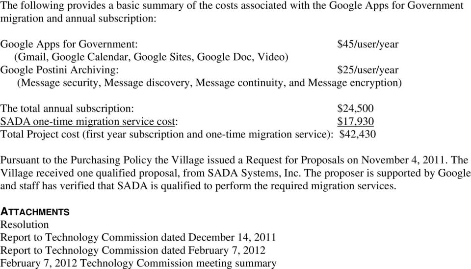 $24,500 SADA one-time migration service cost: $17,930 Total Project cost (first year subscription and one-time migration service): $42,430 Pursuant to the Purchasing Policy the Village issued a