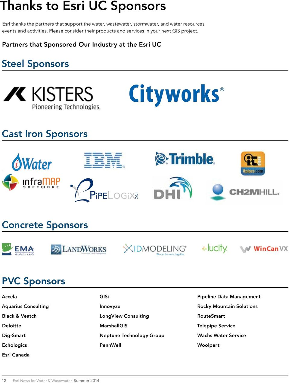 Partners that Sponsored Our Industry at the Esri UC Steel Sponsors Cast Iron Sponsors Concrete Sponsors PVC Sponsors Accela Aquarius Consulting Black & Veatch