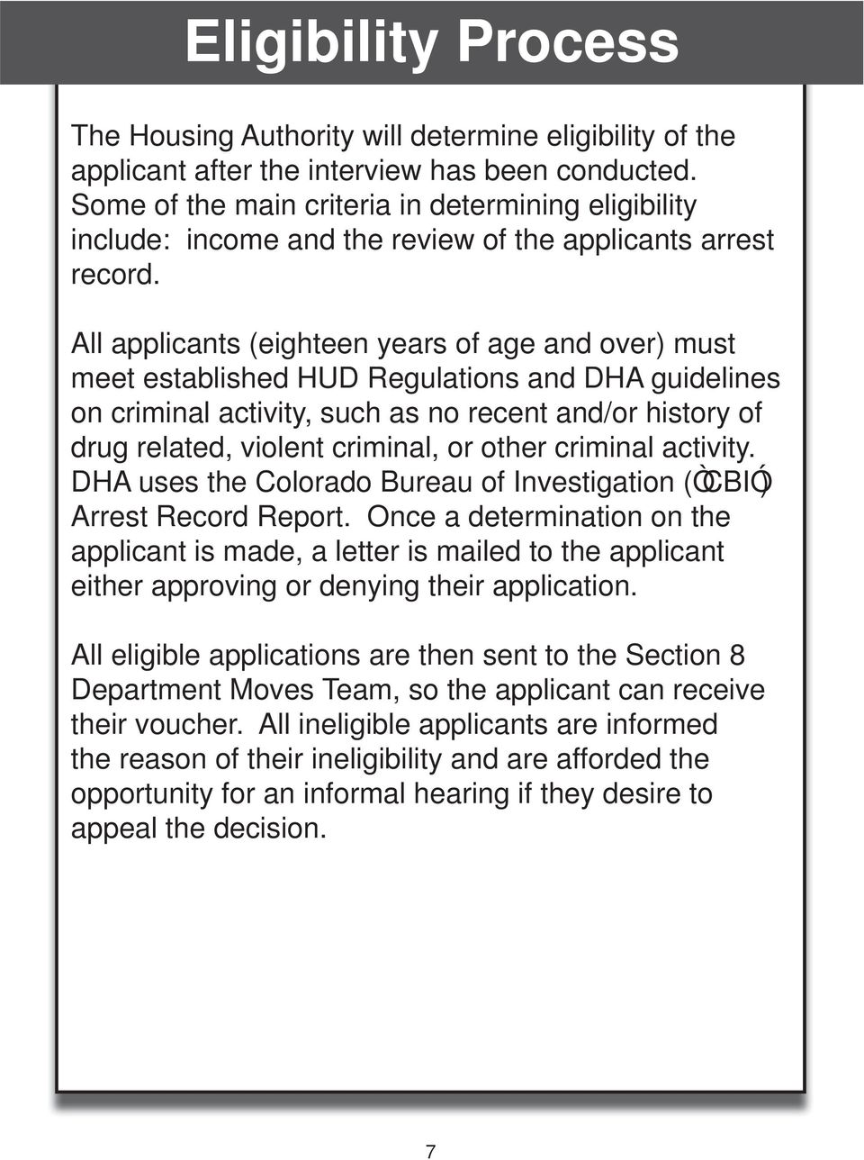 All applicants (eighteen years of age and over) must meet established HUD Regulations and DHA guidelines on criminal activity, such as no recent and/or history of drug related, violent criminal, or
