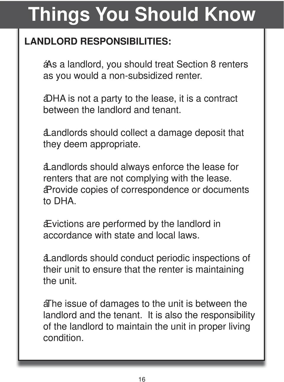 á Landlords should always enforce the lease for renters that are not complying with the lease. á Provide copies of correspondence or documents to DHA.