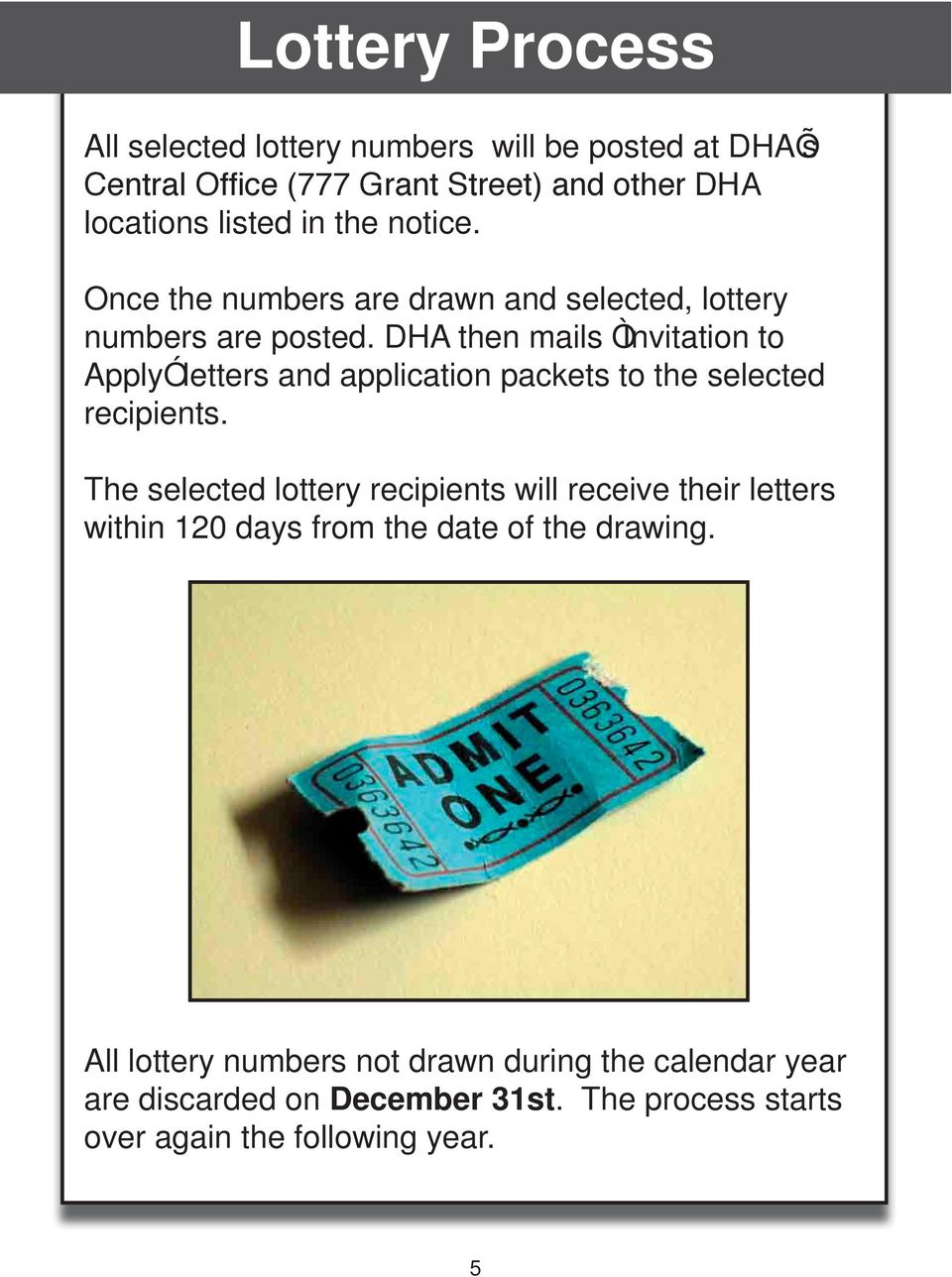 DHA then mails Ò Invitation to ApplyÓ letters and application packets to the selected recipients.