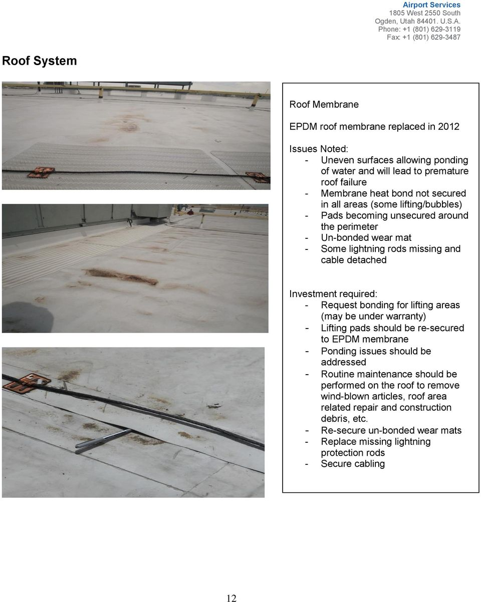 bonding for lifting areas (may be under warranty) - Lifting pads should be re-secured to EPDM membrane - Ponding issues should be addressed - Routine maintenance should be performed on