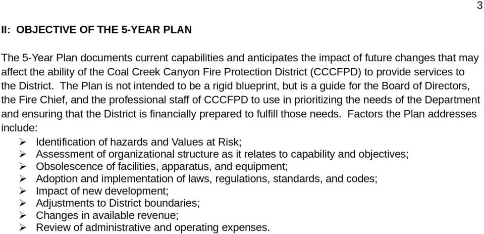 The Plan is not intended to be a rigid blueprint, but is a guide for the Board of Directors, the Fire Chief, and the professional staff of CCCFPD to use in prioritizing the needs of the Department