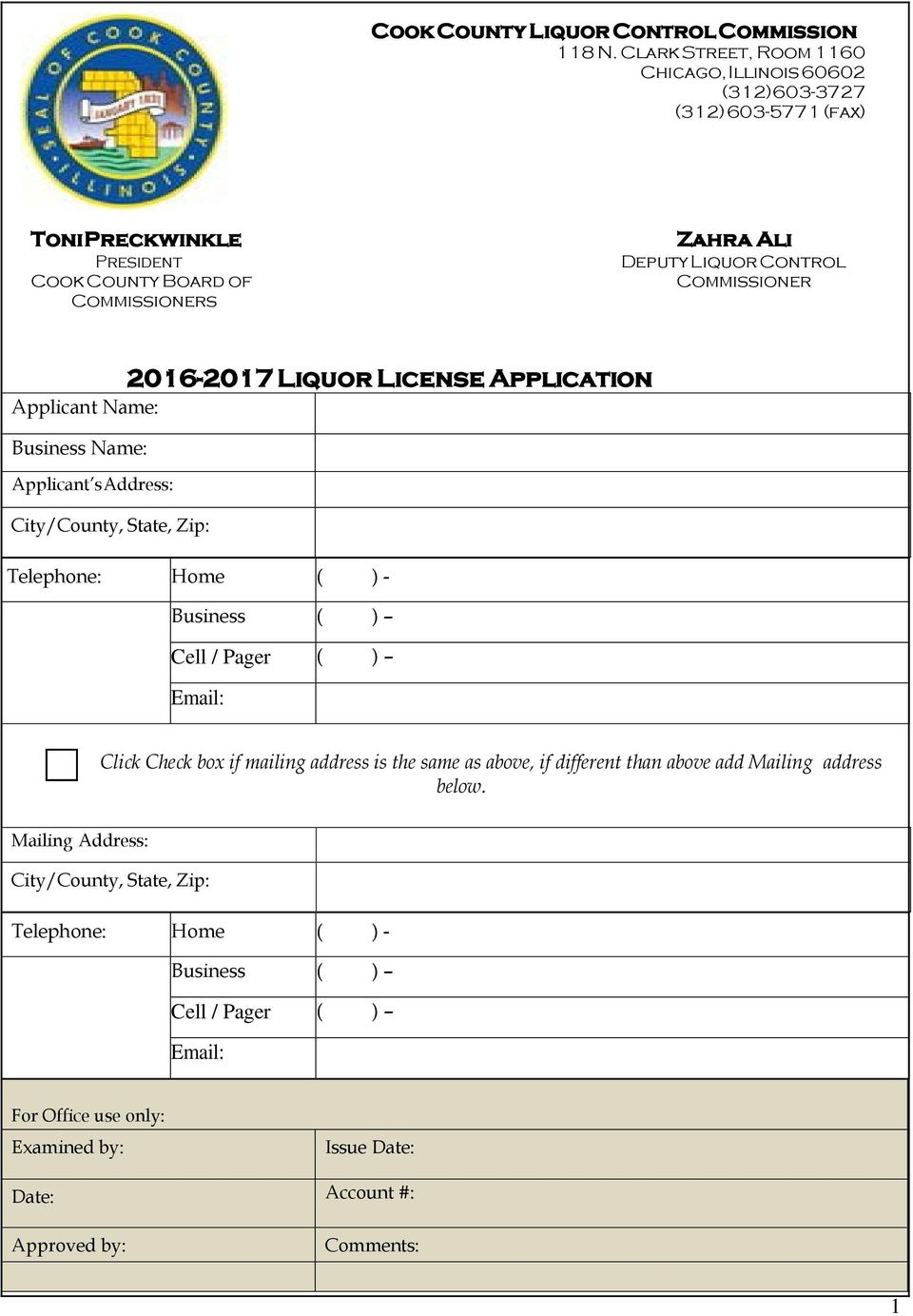Control Commissioner 2016-2017 Liquor License Application Applicant Name: Business Name: Applicant s Address: City/County, State, Zip: Telephone: Home ( ) - Business ( ) Cell /