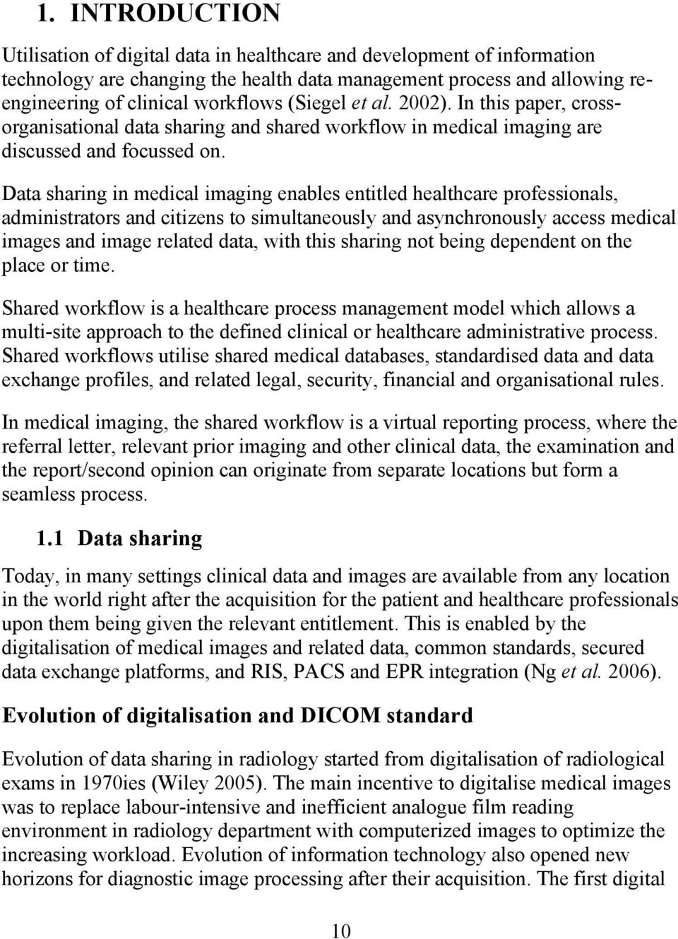 Data sharing in medical imaging enables entitled healthcare professionals, administrators and citizens to simultaneously and asynchronously access medical images and image related data, with this