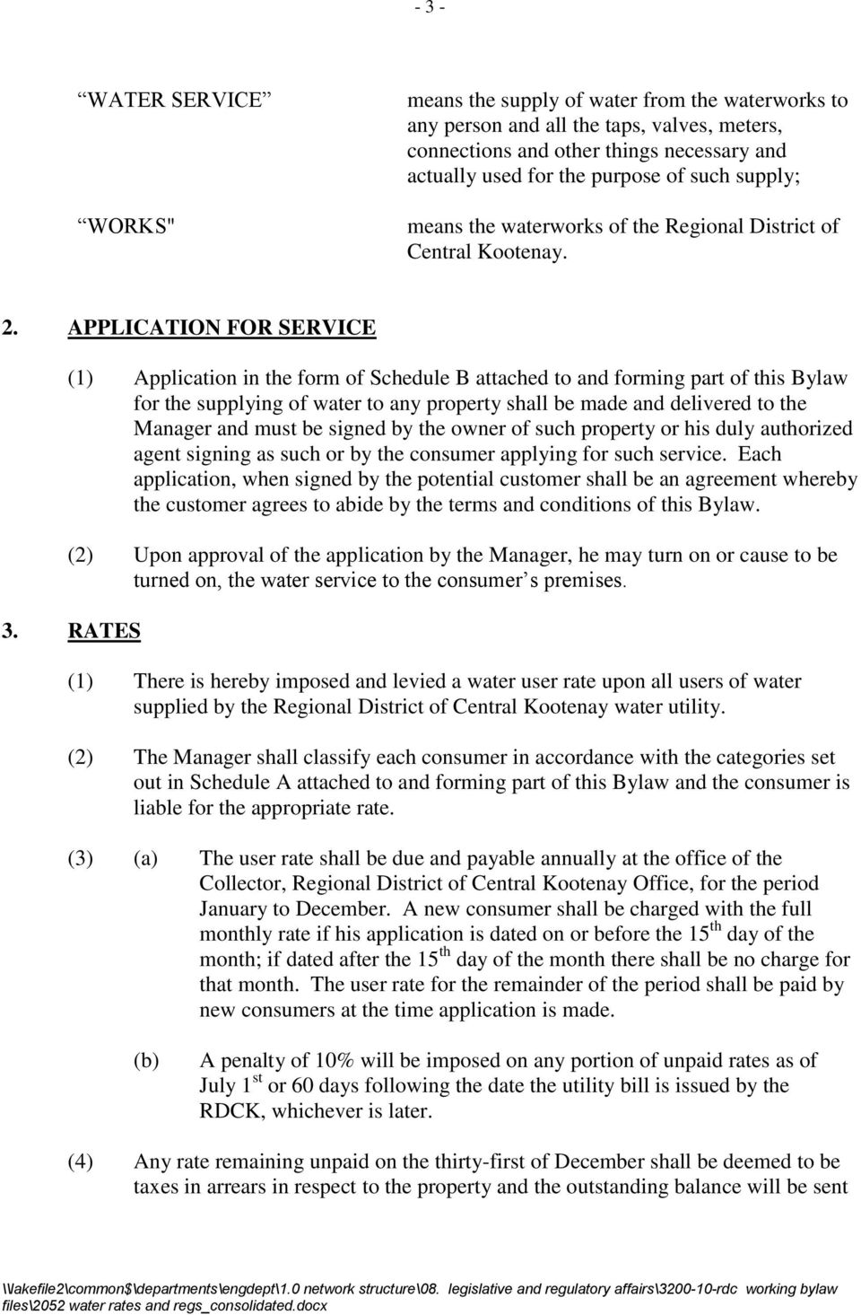 APPLICATION FOR SERVICE (1) Application in the form of Schedule B attached to and forming part of this Bylaw for the supplying of water to any property shall be made and delivered to the Manager and