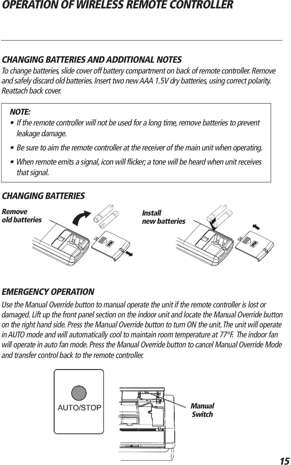 NOTE: If the remote controller will not be used for a long time, remove batteries to prevent leakage damage. Be sure to aim the remote controller at the receiver of the main unit when operating.