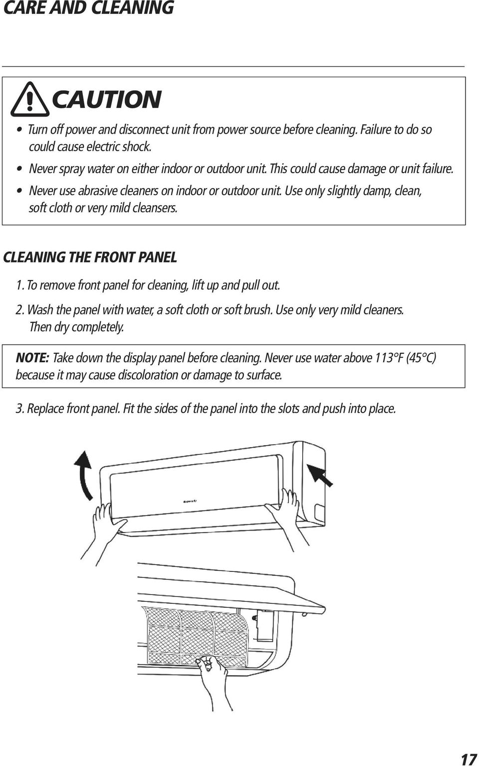 Use only slightly damp, clean, soft cloth or very mild cleansers. CLEANING THE FRONT PANEL 1. To remove front panel for cleaning, lift up and pull out. 2.