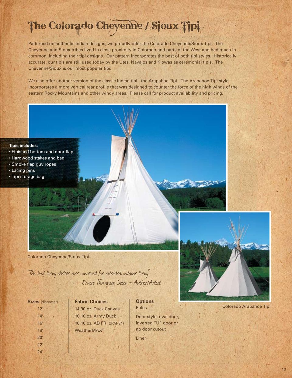 Historically accurate, our tipis are still used today by the Utes, Navajos and Kiowas as ceremonial tipis. The Cheyenne/Sioux is our most popular tipi.