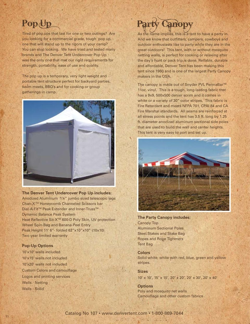 The pop up is a temporary, very light weight and portable tent structure perfect for backyard parties, swim meets, BBQ s and for cooking or group gatherings in camp.