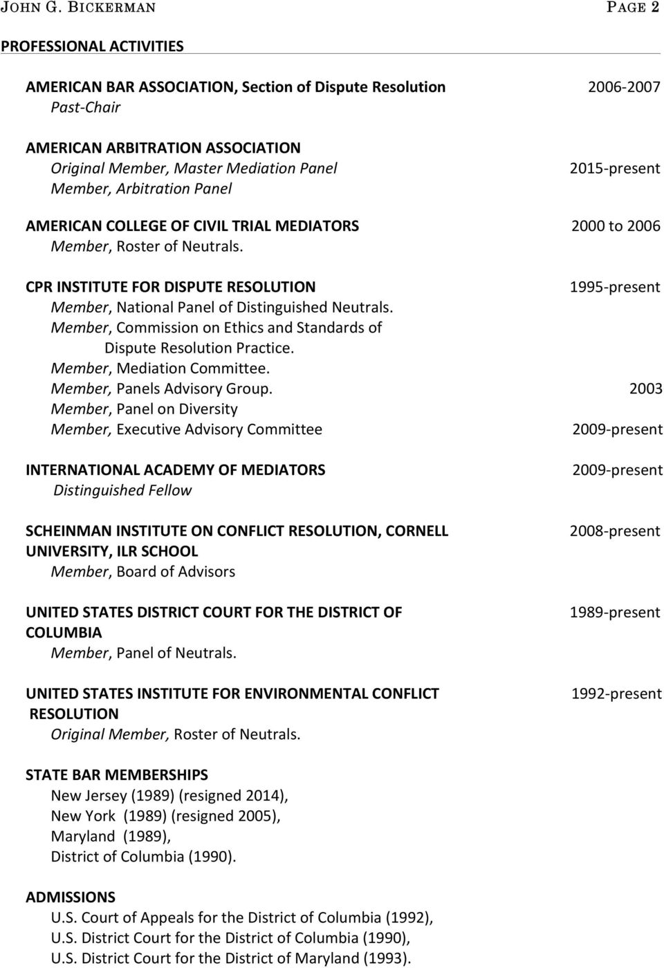 Arbitration Panel AMERICAN COLLEGE OF CIVIL TRIAL MEDIATORS Member, Roster of Neutrals. CPR INSTITUTE FOR DISPUTE RESOLUTION Member, National Panel of Distinguished Neutrals.