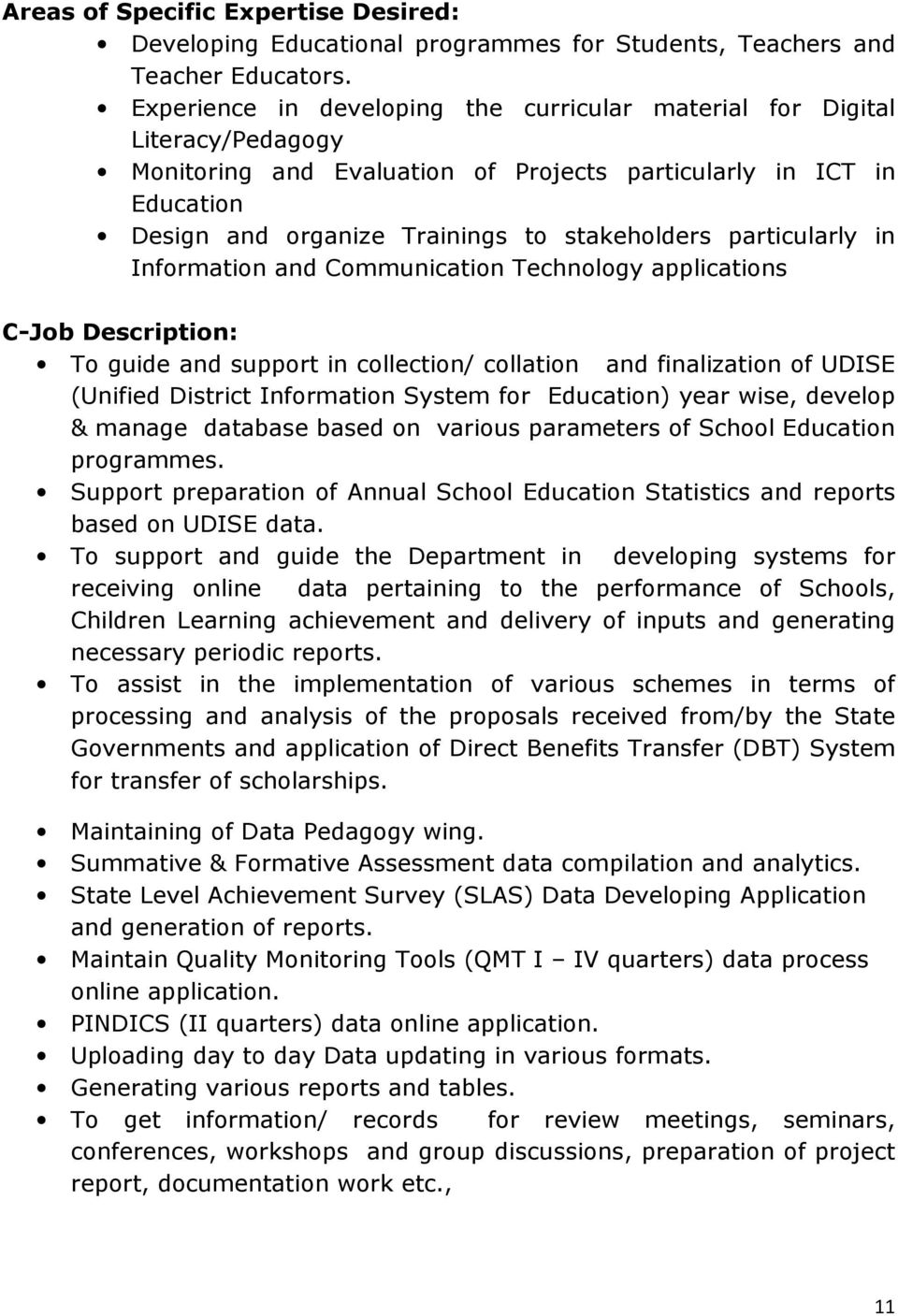 particularly in Information and Communication Technology applications C-Job Description To guide and support in collection/ collation and finalization of UDISE (Unified District Information System