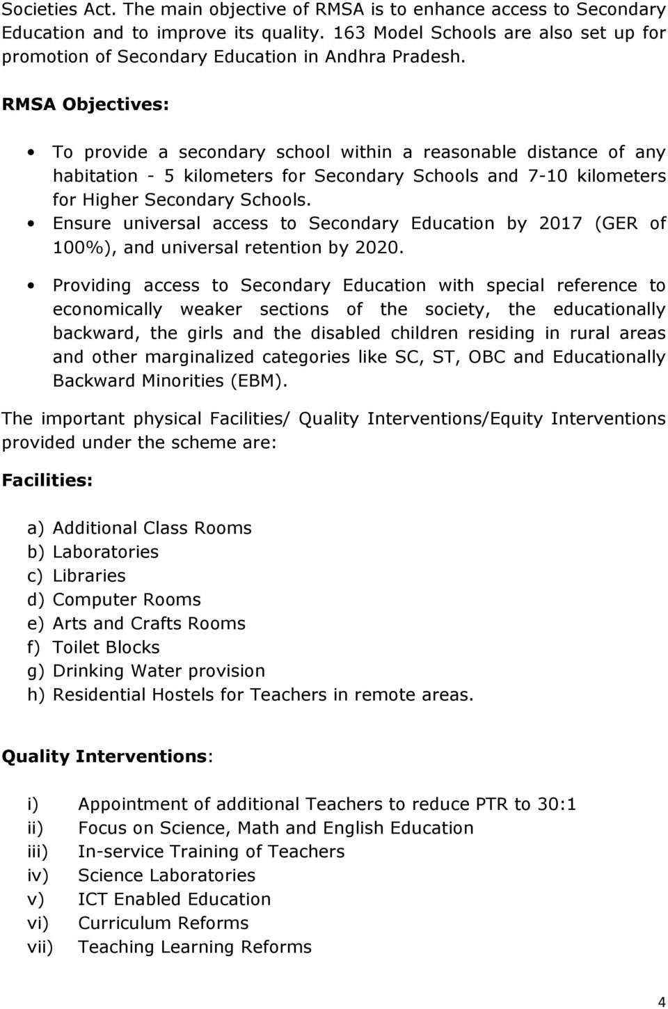 RMSA Objectives To provide a secondary school within a reasonable distance of any habitation - 5 kilometers for Secondary Schools and 7-10 kilometers for Higher Secondary Schools.