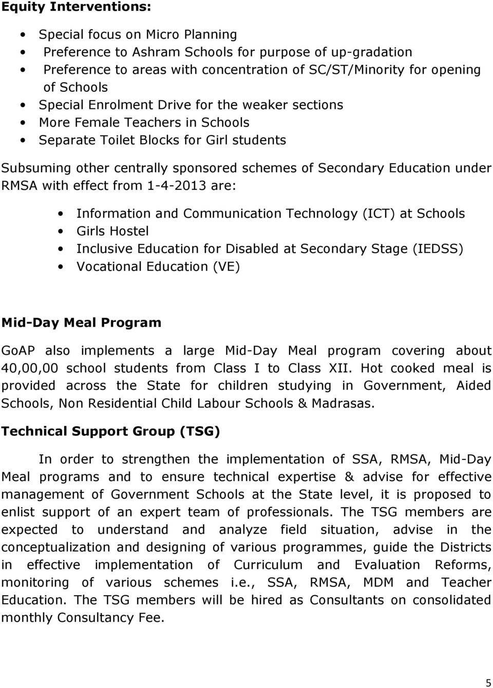 effect from 1-4-2013 are Information and Communication Technology (ICT) at Schools Girls Hostel Inclusive Education for Disabled at Secondary Stage (IEDSS) Vocational Education (VE) Mid-Day Meal